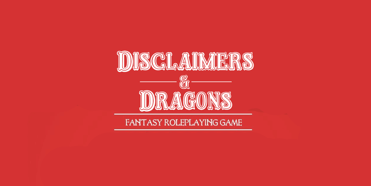 Disclaimers & Dragons